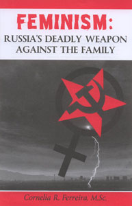 Feminis: Russia's Deadly Weapon Against the Family, by Cornelia R. Ferreira, M.Sc.
