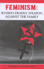 Feminism: Russia's Deadly Weapon Against the Family, Cornelia R. Ferreira