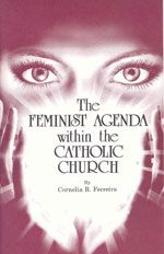 The Feminist Agenda Within the Catholic Church, by Cornelia R. Ferreira, M.Sc.