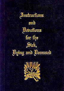 Instructions and Devotions for the Sick, Dying and Deceased (Compiled from Traditional Sources)