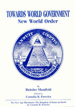 Towards World Government/New World Order, by Deirdre Manifold, with Appendix:The New Age Movement, by Cornelia R. Ferreira, M.Sc.