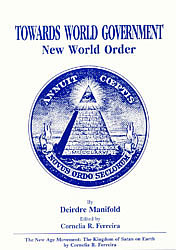 Towards World Government/New World Order, by Deirdre Manifold and Cornelia Ferreira